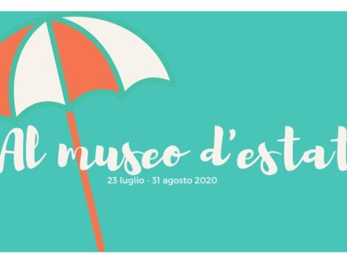 Al Museo d'Estate 23 luglio/31 agosto 2020